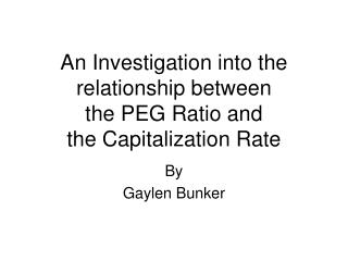 An Investigation into the relationship between  the PEG Ratio and  the Capitalization Rate