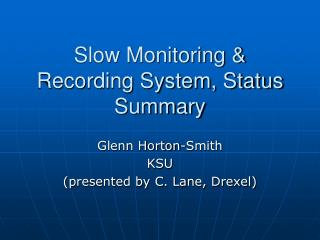 Slow Monitoring & Recording System, Status Summary