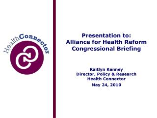 Presentation to: Alliance for Health Reform Congressional Briefing    Kaitlyn Kenney Director, Policy  Research Health C