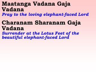 Maatanga Vadana Gaja Vadana   Pray to the loving elephant-faced Lord