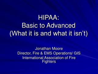 HIPAA: Basic to Advanced (What it is and what it isn't)