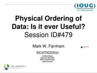 Physical Ordering of Data: Is it ever Useful? Session ID#479