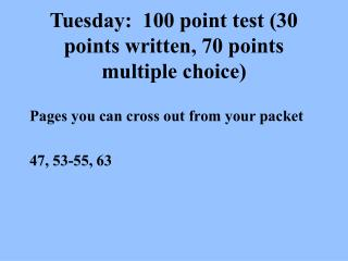 Tuesday: 100 point test (30 points written, 70 points multiple choice)