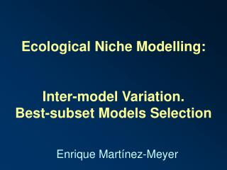 Ecological Niche Modelling: Inter-model Variation.  Best-subset Models Selection