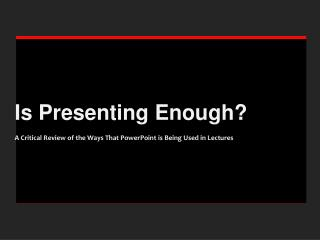 Is Presenting Enough?  A Critical Review of the Ways That PowerPoint is Being Used in Lectures