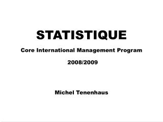 STATISTIQUE Core International Management Program 2008/2009 Michel Tenenhaus