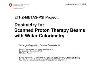 ETHZ-METAS-PSI Project: Dosimetry for Scanned Proton Therapy Beams with Water Calorimetry