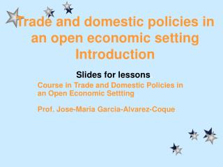 Trade and domestic policies in an open economic setting Introduction