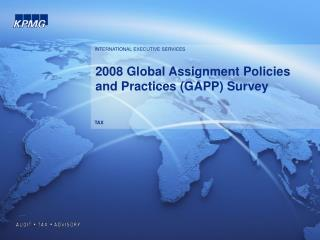 2008 Global Assignment Policies and Practices (GAPP) Survey