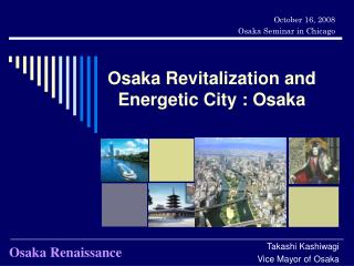 Osaka Revitalization and Energetic City : Osaka