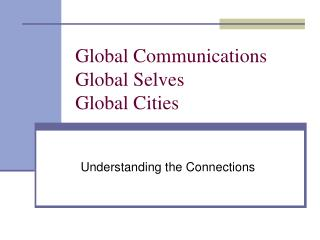 Global Communications  Global Selves  Global Cities