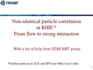 Non-identical particle correlation at RHIC* From flow to strong interaction