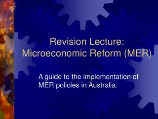 Revision Lecture: Microeconomic Reform (MER)