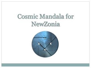Cosmic  Mandala  for  NewZonia