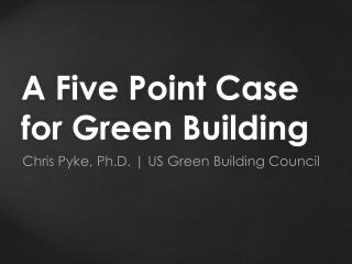 A Five Point Case for Green Building