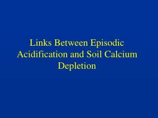 Links Between Episodic Acidification and Soil Calcium Depletion