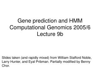 Gene prediction and HMM Computational Genomics 2005/6 Lecture 9b