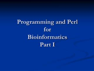 Programming and Perl for  Bioinformatics Part I