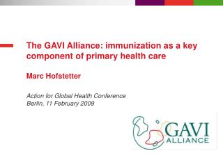 The GAVI Alliance: immunization as a key component of primary health care Marc Hofstetter