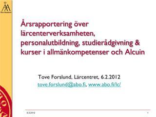 Tove Forslund, Lärcentret, 6.2.2012 tove.forslund@abo.fi ,  abo.fi/lc/