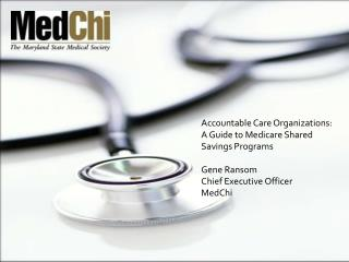 Accountable  Care Organizations:  A Guide to Medicare Shared Savings Programs Gene Ransom