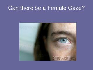Can there be a Female Gaze?
