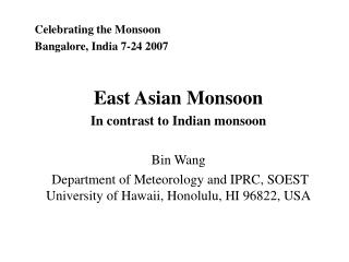 Celebrating the Monsoon  Bangalore, India 7-24 2007 East Asian Monsoon In contrast to Indian monsoon Bin Wang