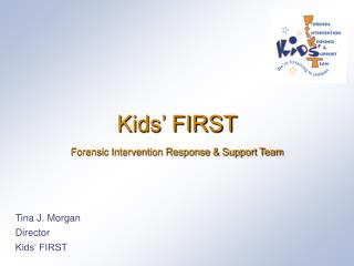Kids' FIRST Forensic Intervention Response & Support Team
