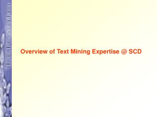 Overview of Text Mining Expertise @ SCD