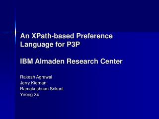 An XPath-based Preference Language for P3P  IBM Almaden Research Center