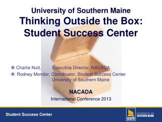 University of Southern Maine Thinking Outside the Box: Student Success Center
