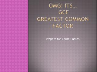 OMG! Its…  GCF Greatest Common Factor