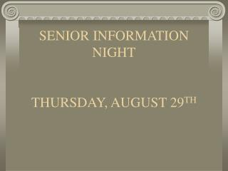 SENIOR INFORMATION NIGHT THURSDAY, AUGUST 29 TH