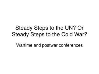 Steady Steps to the UN? Or Steady Steps to the Cold War?