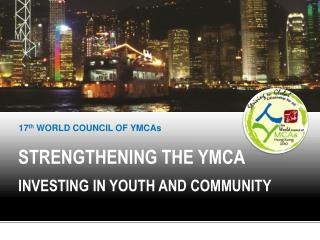 STRENGTHENING THE YMCA INVESTING IN YOUTH AND COMMUNITY