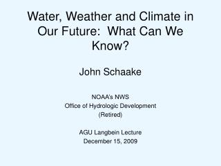 Water, Weather and Climate in Our Future:  What Can We Know?