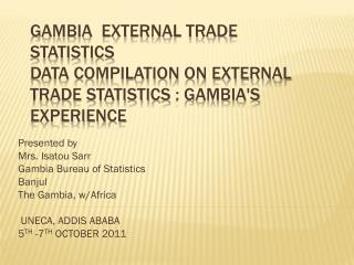 Presented by Mrs.  Isatou Sarr Gambia Bureau of Statistics Banjul The Gambia, w/Africa