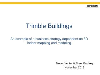 Trimble Buildings  An example of a business strategy dependent on 3D indoor mapping and modeling