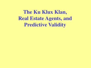The Ku Klux Klan,  Real Estate Agents, and  Predictive Validity