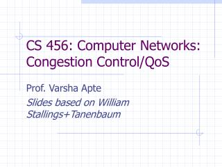 CS 456: Computer Networks: Congestion Control/QoS