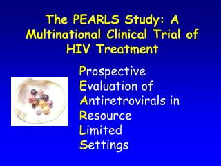 The PEARLS Study: A Multinational Clinical Trial of HIV Treatment
