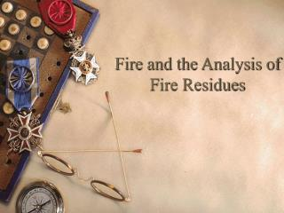 Fire and the Analysis of Fire Residues