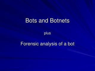 Bots and Botnets plus
