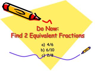 Do Now:  Find 2 Equivalent Fractions