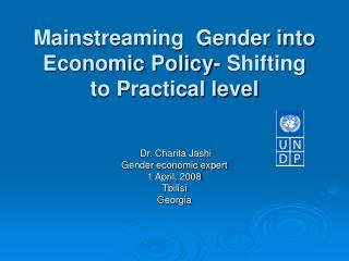 Mainstreaming  Gender into        Economic Policy-  Shifting  to Practical level