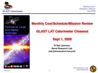 Monthly Cost/Schedule/Mission Review GLAST LAT Calorimeter Closeout Sept 1, 2005