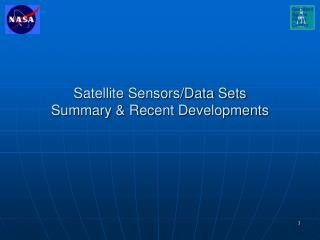 Satellite Sensors/Data Sets Summary & Recent Developments