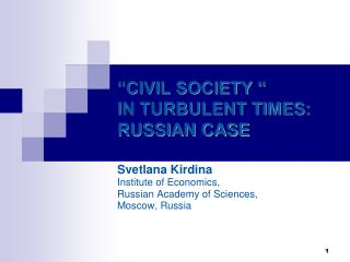 """CIVIL SOCIETY ""  IN TURBULENT TIMES: RUSSIAN CASE"