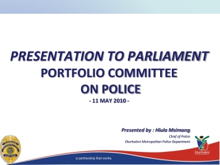 PRESENTATION TO PARLIAMENT PORTFOLIO COMMITTEE ON POLICE - 11 MAY 2010 -