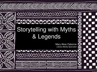 Storytelling with Myths & Legends Mary Alice Osborne Library Media Specialist